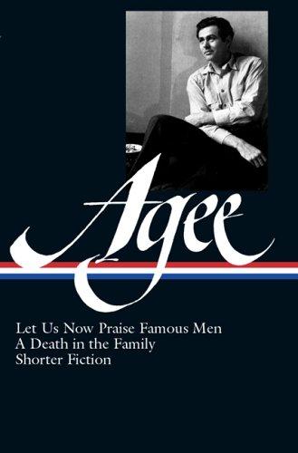 James Agee: Let Us Now Praise Famous Men, a Death in the Family, & Shorter Fiction 9781931082815