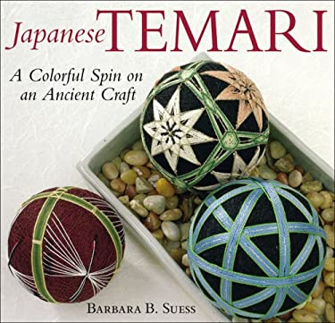 Japanese Temari: A Colorful Spin on an Ancient Craft 9781933308128