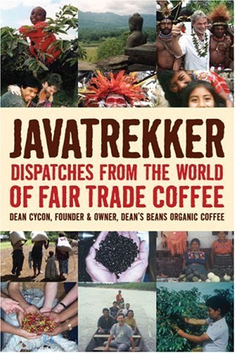 Javatrekker: Dispatches from the World of Fair Trade Coffee 9781933392707