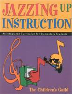 Jazzing Up Instruction: An Integrated Curriculum for Elementary Students 9781931596008