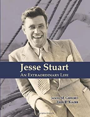 Jesse Stuart: An Extraordinary Life 9781931672566