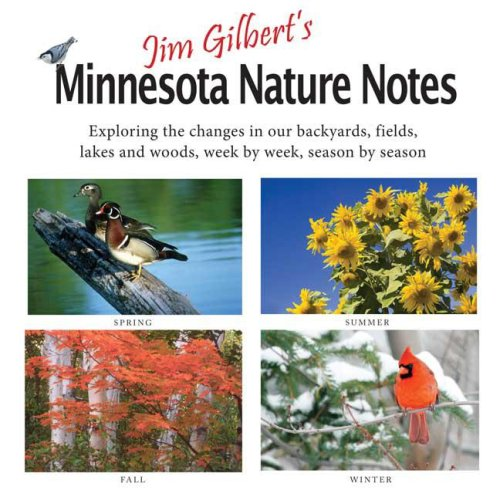Jim Gilbert's Minnesota Nature Notes: Exploring the Changes in Our Backyards, Fields, Lakes and Woods--Week by Week, Season by Season 9781932472684
