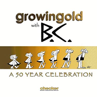 Johnny Hart's Growingold with B.C.: A 50-Year Celebration 9781933160689