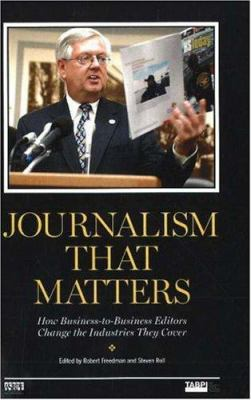 Journalism That Matters: How Business-To-Business Editors Change the Industries They Cover 9781933338088