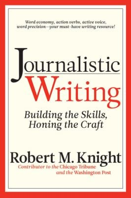 Journalistic Writing: Building the Skills, Honing the Craft 9781933338385