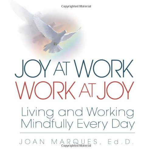 Joy at Work Work at Joy: Living and Working Mindfully Every Day 9781932181531