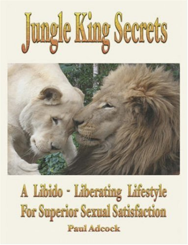 Jungle King Secrets: A Libido-Liberating Lifestyle for Superior Sexual Satisfaction 9781932690491