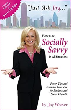 Just Ask Joy: How to Be Socially Savvy in All Situations 9781933285207