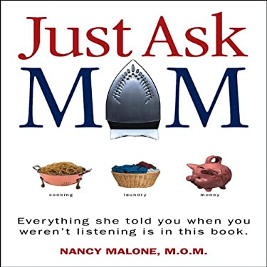 Just Ask Mom: Everything She Told You When You Weren't Listening Is in This Book. 9781934314326