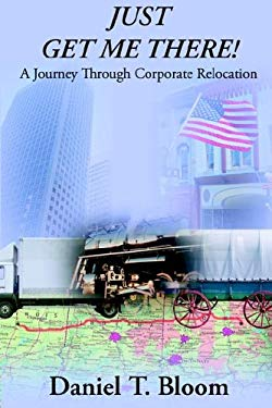 Just Get Me There: A Journey Through Corporate Relocation 9781932966084