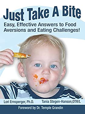 Just Take a Bite: Easy, Effective Answers to Food Aversions and Eating Challenges! 9781932565126
