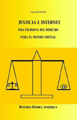 Justicia E Internet, una filosofia del derecho para el mundo virtual 9781932848007