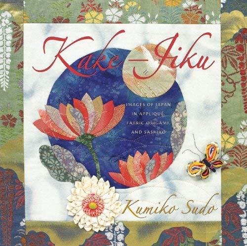 Kake-Jiku: Images of Japan in Applique, Fabric Origami, and Sashiko 9781933308111