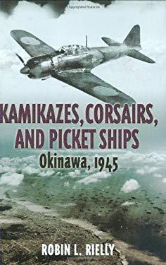 Kamikazes, Corsairs, and Picket Ships: Okinawa 1945 9781932033861