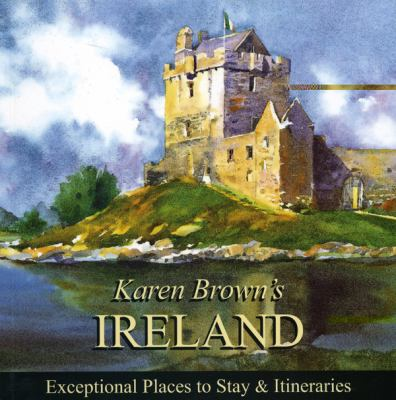Karen Brown's Ireland: Exceptional Places to Stay & Itineraries 9781933810744