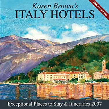 Karen Brown's Italy, 2007: Exceptional Places to Stay and Itineraries 9781933810089