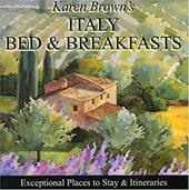 Karen Brown's Italy Bed & Breakfast: Exceptional Places to Stay & Itineraries 7818722
