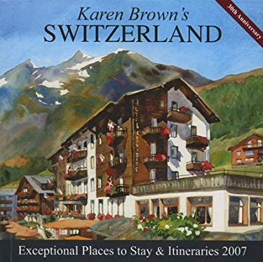 Karen Brown's Switzerland: Exceptional Places to Stay & Itineraries 9781933810126