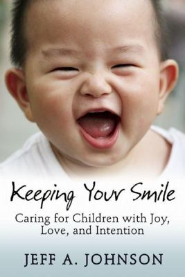 Keeping Your Smile: Caring for Children with Joy, Love, and Intention 9781933653853