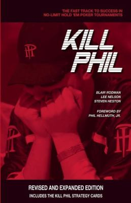 Kill Phil: The Fast Track to Success in No-Limit Hold 'em Poker Tournaments 9781935396314