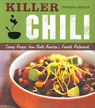 Killer Chili: Savory Recipes from North America's Favorite Restaurants 9781932855609