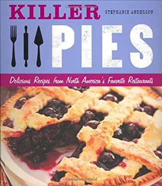 Killer Pies: Delicious Recipes from North America's Favorite Restaurants