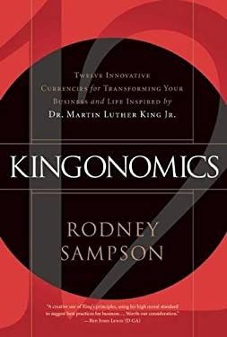 Kingonomics: Twelve Innovative Currencies for Transforming Your Business and Life Inspired by Dr. Martin Luther King Jr. 9781936661084
