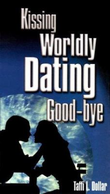 Kissing Worldly Dating Goodbye 9781931172011
