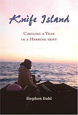 Knife Island: Circling a Year in a Herring Skiff 9781932472820
