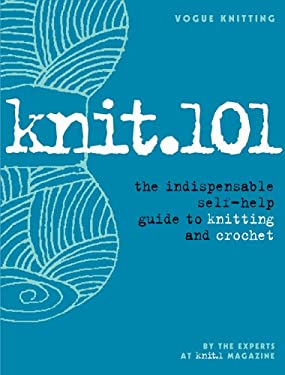 Knit.101: The Indispensable Self-Help Guide to Knitting and Crochet 9781931543965