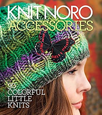 Knit Noro: Accessories: 30 Colorful Little Knits 9781936096206
