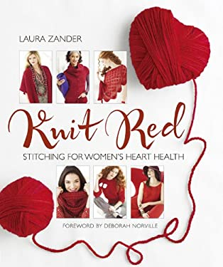 Knit Red: Stitching for Women's Heart Health 9781936096428