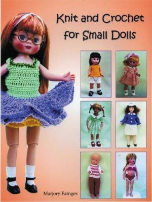 Knit and Crochet for Small Dolls 9781932485479