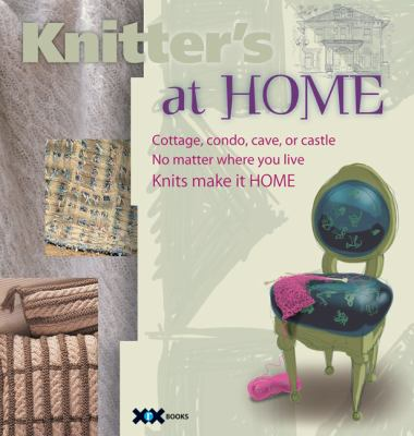 Knitter's at Home: Cottage, Condo, Cave, or Castle, No Matter Where You Live, Knits Make It Home (9781933064147) photo