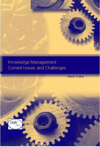 Knowledge Management: Current Issues and Challenges 9781931777513