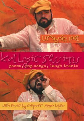 Kool Logic Sessions: Poems, Pop Songs, Laugh Tracts 9781931010351