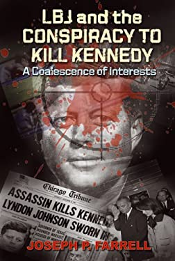 LBJ and the Conspiracy to Kill Kennedy: A Coalescence of Interests 9781935487180