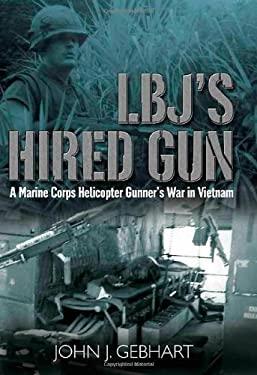 LBJ's Hired Gun: A Marine Corps Helicopter Gunner's War in Vietnam 9781932033656