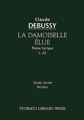 La Damoiselle Elue, L. 62 - Study Score 9781932419719