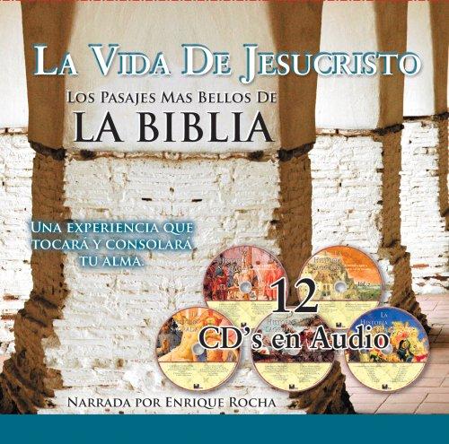 La Vida de Jesucristo: Los Pasajes Mas Bellos de la Biblia: Una Experiencia Que Tocara y Consolara Tu Alma 9781930034020