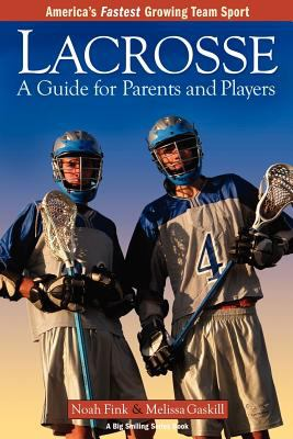 Lacrosse: A Guide for Parents and Players 9781932421071