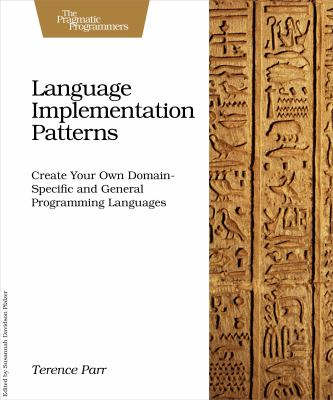 Language Implementation Patterns: Create Your Own Domain-Specific and General Programming Languages 9781934356456