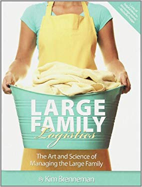 Large Family Logistics: The Art and Science of Managing the Large Family 9781934554494
