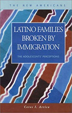 Latino Families Broken by Immigration: The Adolescent's Perceptions 9781931202633