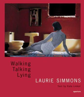 Laurie Simmons: Walking, Talking, Lying 9781931788595