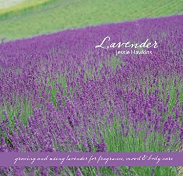 Lavender: Growing & Using Lavender for Fragrance, Mood & Body Care 9781933317786