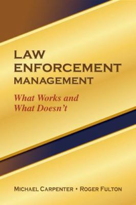 Law Enforcement Management: What Works and What Doesn't 9781932777901