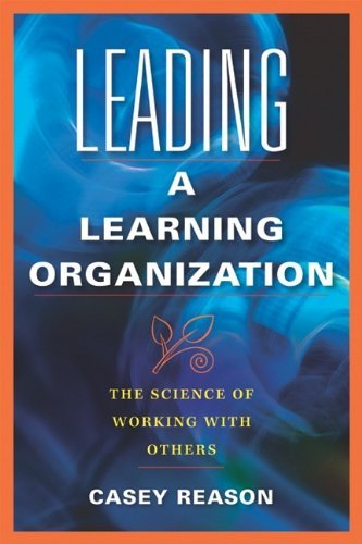 Leading a Learning Organization: The Science of Working with Others 9781934009574