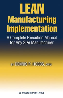 Lean Manufacturing Implementation Guide: Proven Step-By-Step Techniques for Achieving Success 9781932159141