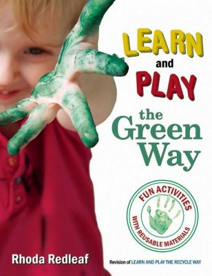Learn and Play the Green Way: Fun Activities with Reusable Materials 9781933653709
